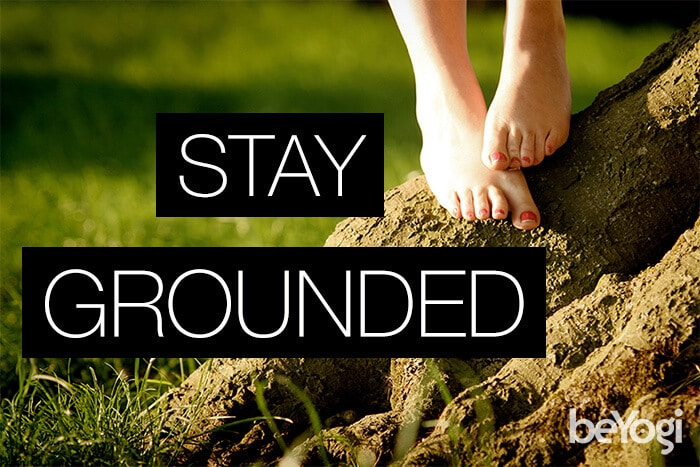 stay grounded - yoga