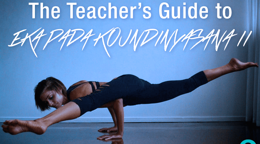 How To Teach Eka Pada Koundinyasana Ii