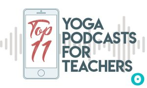 Get Inspired: Top 11 Yoga Podcasts For Teachers and Students