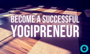 How to Open a Yoga Studio + Tips for Becoming a Successful Yogipreneur