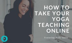 How to Take Your Yoga Teaching Online