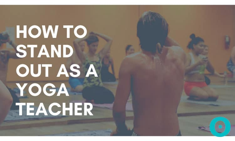 how to stand out as a yoga teacher
