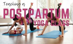 Your How-to Guide to Teaching a Postpartum Yoga Class