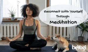 Meditation to Help you Reconnect During Crazy Times